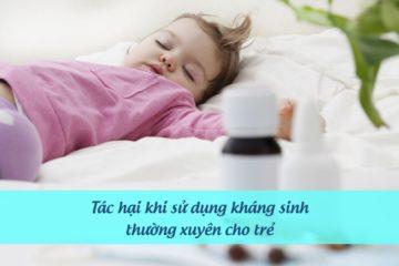 tac-hai-su-dung-khang-sinh-thuong-xuyen tác hại sử dụng kháng sinh thường xuyên cho trẻ nhỏ