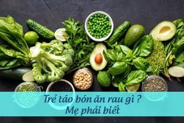 tre-tao-bon-an-rau-gi-me-phai-biet trẻ bị táo bón ăn rau gì mẹ phải biết