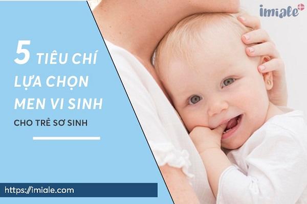 5 Tiêu chí chọn men vi sinh cho trẻ sơ sinh
