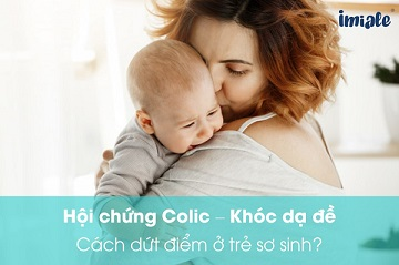 Dứt điểm khóc dạ đề ( hội chứng colic) ở trẻ sơ sinh thật dễ dàng