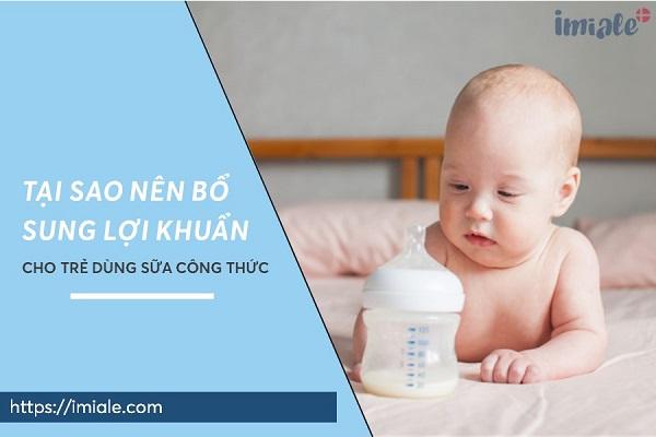 Tại sao nên bổ sung lợi khuẩn cho trẻ dùng sữa công thức? 1