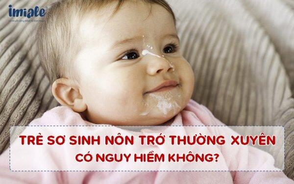 Trẻ sơ sinh nôn trớ thường xuyên có nguy hiểm không? 1