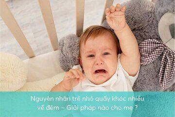 Nguyên nhân trẻ nhỏ quấy khóc nhiều về đêm – Giải pháp nào cho mẹ?