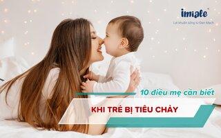 10 điều mẹ cần biết khi trẻ bị tiêu chảy