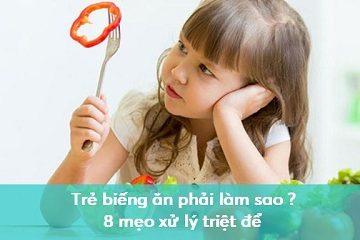 Trẻ biếng ăn phải làm sao ? 8 mẹo xử lý triệt để
