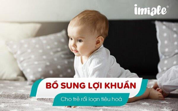 Nguyên tắc bổ sung lợi khuẩn cho trẻ rối loạn tiêu hóa 1