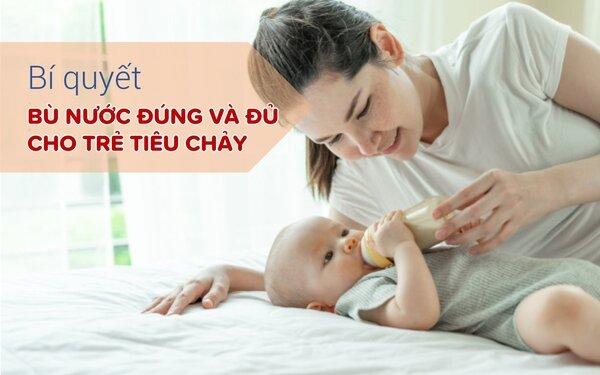 3. Cách bù nước đúng và đủ cho trẻ tiêu chảy 1