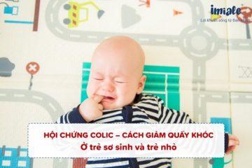 Hội chứng Colic và cách giảm quấy khóc cho trẻ