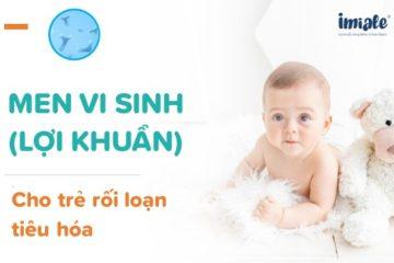 Lợi khuẩn (men vi sinh) cho trẻ RLTH