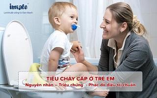 Tiêu chảy cấp ở trẻ em: Nguyên nhân, triệu chứng, phác đồ điều trị chuẩn
