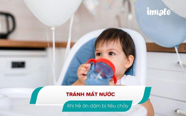 III - Tránh mất nước khi trẻ ăn dặm tiêu chảy 1