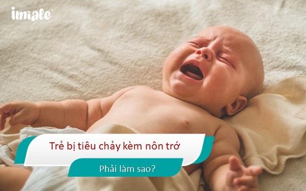 Trẻ bị tiêu chảy và nôn trớ phải làm sao? 1