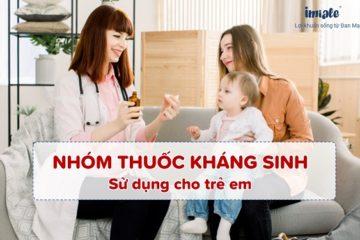 Nhóm thuốc kháng sinh sử dụng cho trẻ em