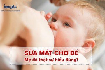 sữa mát cho bé, mẹ đã thật sự hiểu đúng
