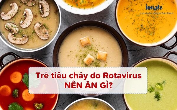 trẻ tiêu chảy do rotavirus nên ăn gì