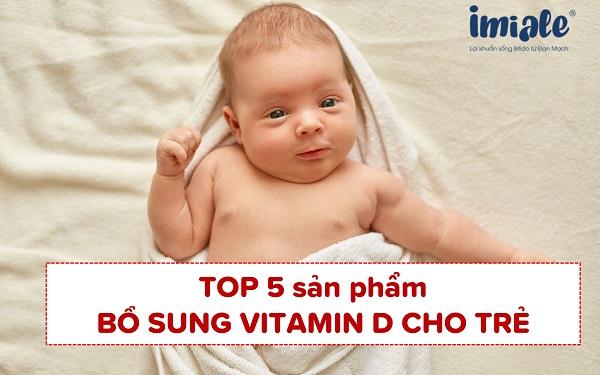 [Cập nhật 2021] TOP 5 Sản phẩm bổ sung Vitamin D cho trẻ 1