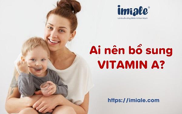 ai nên bổ sung vitamin A