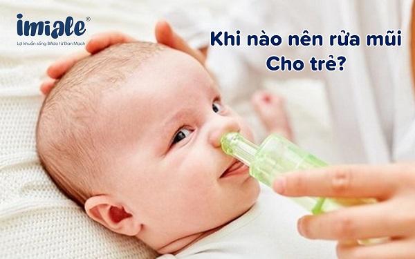 khi nào nên rửa mũi cho trẻ